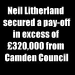 Neil Litherland secured a pay-off in excess of £320,000 from Camden
